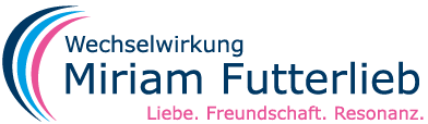 Miriam Futterlieb - Liebe. Freundschaft. Resonanz.